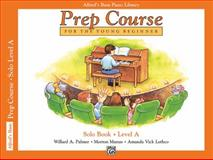 Alfred's Basic Piano Prep Course Solo Book, Bk A, Morton Manus and Willard A. Palmer, 0739013440