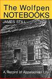 The Wolfpen Notebooks : A Record of Appalachian Life, Still, James, 0813193443