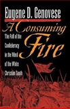 A Consuming Fire : The Fall of the Confederacy in the Mind of the White Christian South, Genovese, Eugene D., 0820333441