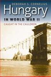 Hungary in World War II : Caught in the Cauldron, Cornelius, Deborah S., 0823233448