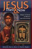 Jesus Then and Now : Images of Jesus in History and Christology, Hughes, Charles, 1563383446
