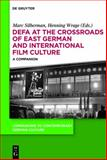 DEFA at the Crossroads of East German and International Film Culture : A Companion, , 3110273446