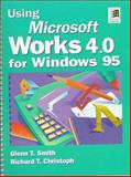 Using Microsoft Works 4.0 for Windows 95, Smith, Glenn T. and Christoph, Richard T., 0134563441