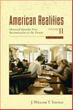 American Realities Volume II : Historical Episodes from Reconstruction to the Present, Youngs, J. William T., 0321433440