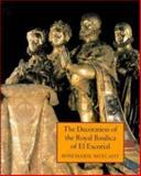 The Decoration of the Royal Basilica of El Escorial, Mulcahy, Rosemarie, 0521413443