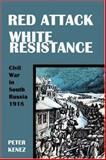 Red Attack White Resistance : Civil War in South Russia 1918, Kenez, Peter, 0974493449