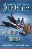 The United States and Coercive Diplomacy, Art, Robert J., 1929223447
