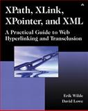 XPath, XLink, XPointer, and XML : A Practical Guide to Web Hyperlinking and Transclusion, Lowe, David and Wilde, Erik, 0201703440