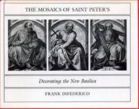The Mosaics of Saint Peter's : Decorating the New Basilica, DiFederico, Frank, 0271003448