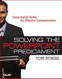 Solving the PowerPoint Predicament : Using Digital Media for Effective Communication, Bunzel, Tom, 0321423445