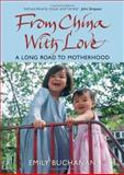 From China with Love : A Long Road to Motherhood, Buchanan, Emily, 0470093447