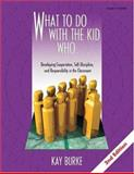 What to Do with the Kid Who. . . : Developing Cooperation, Self-Discipline and Responsibility in the Classroom, Burke, Kay, 1575173441