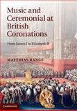 Music and Ceremonial at British Coronations : From James I to Elizabeth II, Range, Matthias, 1107023440