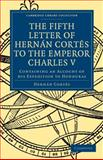 Fifth Letter of Hernan Cortes to the Emperor Charles V : Containing an Account of His Expedition to Honduras, Cortès, Hernàn and Gayangos, Pascual de, 1108013449