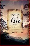 Requiem by Fire, Wayne Caldwell, 1400063442