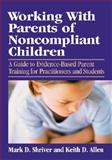 Working with Parents of Noncompliant Children, Mark D. Shriver and Keith D. Allen, 1433803445