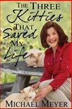 The Three Kitties That Saved My Life, Michael Meyer, 148408344X