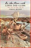 On the River with Lewis and Clark, Verne Huser, 1585443441