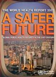 The World Health Report 2007 : A Safer Future - Global Public Health Security in the 21st Century, World Health Organization, 9241563443