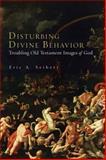Disturbing Divine Behavior : Troubling Old Testament Images of God, Seibert, Eric A., 0800663446