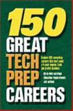 150 Great Tech Prep Careers : Formerly Titled from High School to Work, , 0894343440