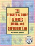 The Teacher's Guide to Music, Media, and Copyright Law, James Frankel, 1423443446