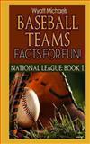 Baseball Teams Facts for Fun! National League Book 1, Wyatt Michaels, 1490533443