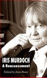 Iris Murdoch : A Re-Assessment, Rowe, Anne, 0230003443