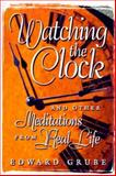 Watching the Clock and Other Meditations from Real Life, Edward C. Grube, 0570053447