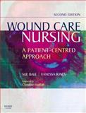 Wound Care Nursing : A Patient-Centred Approach, Bale, Sue and Jones, Vanessa, 0723433445