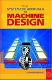 The Systematic Approach to MacHine Design, P.E., Ron Spencer, 1413463444