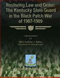Restoring Law and Order: the Kentucky State Guard in the Black Patch War Of 1907-1909, MAJ Andrew J., Andrew Bates, Kentucky Army National Guard, 1479353442
