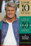 Look 10 Years Younger, Live 10 Years Longer : A Man's Guide, Ryback, David, 0130793442