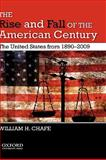 The Rise and Fall of the American Century : The United States From, 1890-2009, Chafe, William H., 0195383443