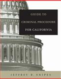 Guide to Criminal Procedure for California, Wadsworth and Snipes, Jeffrey B., 0534643442