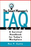 The Smart Manager's F. A. Q. Guide : A Survival Handbook for Today's Workplace, Gatto, Rex P., 078795344X