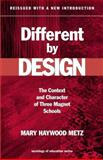 Different by Design : The Context and Character of Three Magnet Schools, Metz, Mary Haywood, 0807743445