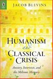 Humanism and Classical Crisis : Anxiety, Intertexts, and the Miltonic Memory, Blevins, Jacob, 0814293441