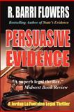 PERSUASIVE EVIDENCE: a Jordan la Fontaine Legal Thriller, R. Barri Flowers, 1481083449