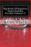 Big Book of Beginner Super Sudoku Puzzles Volume 11, Allan Clapp, 1500713449