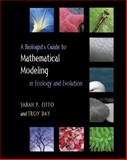 A Biologist's Guide to Mathematical Modeling in Ecology and Evolution, Day, Troy and Otto, Sarah P., 0691123446