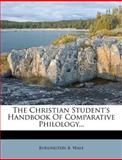 The Christian Student's Handbook of Comparative Philology..., Burlington B. Wale, 1277063443