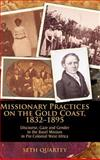 Missionary Practices on the Gold Coast, 1832-1895 : Discourse, Gaze, and Gender in the Basel Mission in Pre-Colonial West Africa, Quartey, Seth, 1934043443