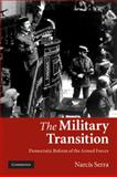 The Military Transition : Democratic Reform of the Armed Forces, Serra, Narcís, 0521133440