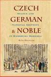 Czech, German, and Noble : Status and National Identity in Habsburg Bohemia, Krueger, Rita, 0195323459