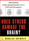 Does Stress Damage the Brain? : Understanding Trauma-Related Disorders from a Mind-Body Perspective, Bremner, J. Douglas, 0393703452
