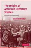 The Origins of American Literature Studies : An Institutional History, Renker, Elizabeth, 0521883458
