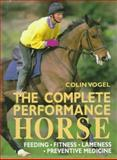 The Complete Performance Horse, Colin J. Vogel, 0715303457