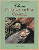 Classic Freshwater Fish Cooking, Clarke, Eileen, 0896583457