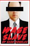 Wage Slave, Sean Douglas, 1500683450